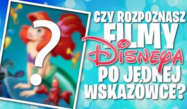 Czy rozpoznasz filmy Disneya po jednej wskazówce?