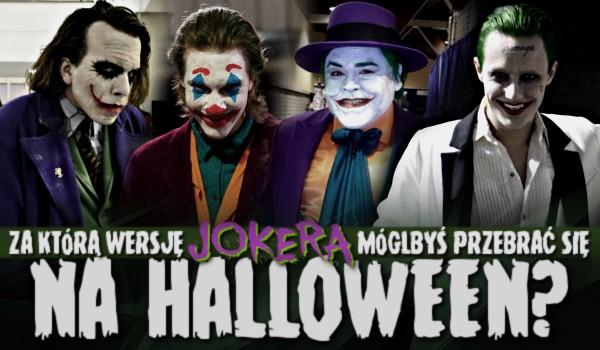 Za którą wersję Jokera mógłbyś przebrać się na Halloween?