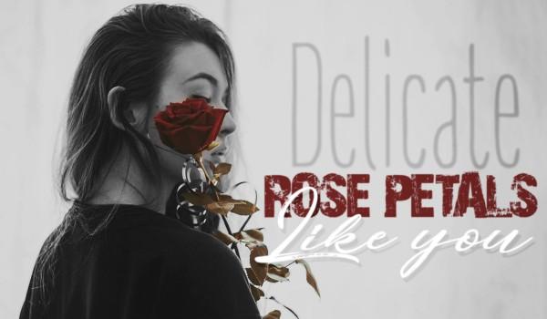 DELICATE ROSE PETALS LIKE YOU