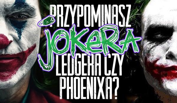 Przypominasz Jokera Ledgera czy Phoenixa?