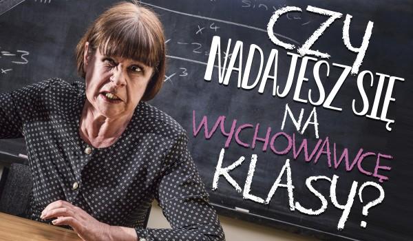 Czy nadawałbyś się na wychowawcę klasy?