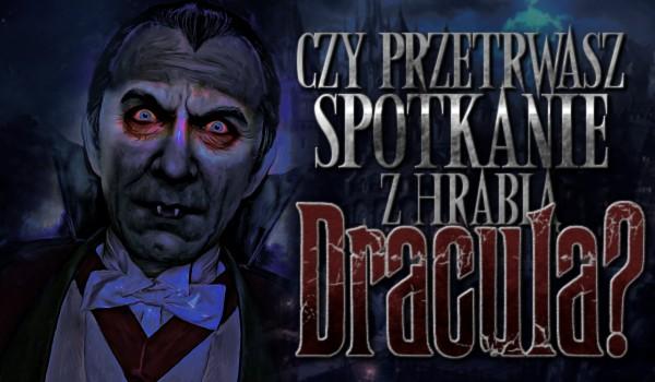 Czy przetrwasz spotkanie z Hrabią Draculą? #1