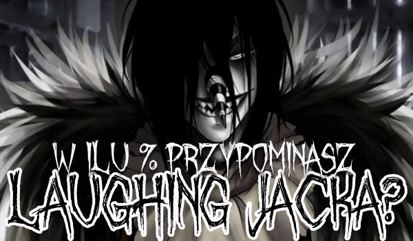 W ilu % przypominasz Laughing Jacka?