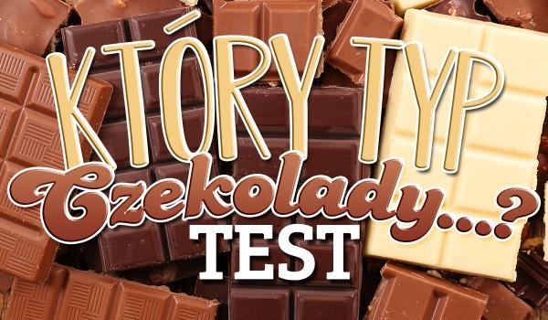 Który typ czekolady… ?