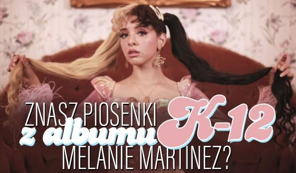 Czy znasz teksty piosenek z albumu Melanie Martinez ,,K-12″?