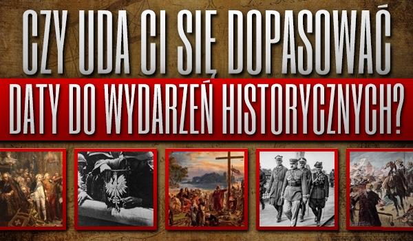 Uda Ci się dopasować daty do wydarzeń historycznych? Sprawdź!
