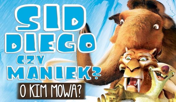 Sid, Diego czy Maniek? O kim mowa?