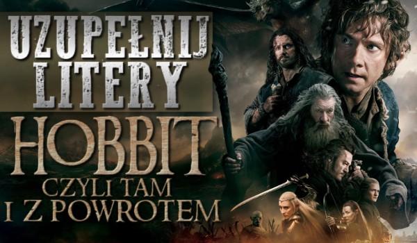 """Uzupełnij litery! – """"Hobbit, czyli tam i z powrotem"""""""