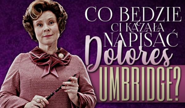 Co będzie Ci kazała napisać Dolores Umbridge?