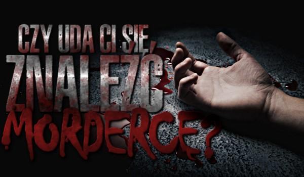 Czy uda Ci się znaleźć mordercę?