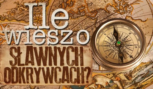 Ile wiesz o sławnych odkrywcach?