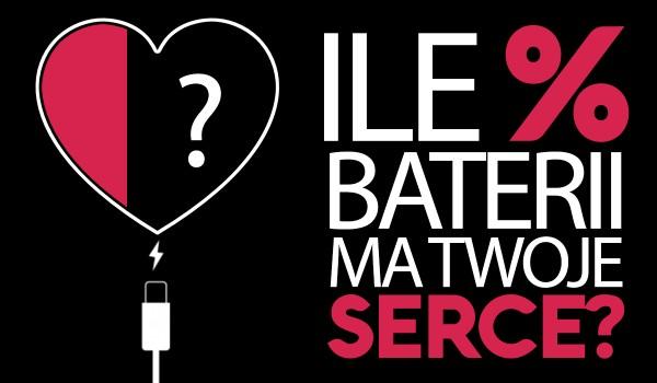 Ile Twoje serce ma % baterii?