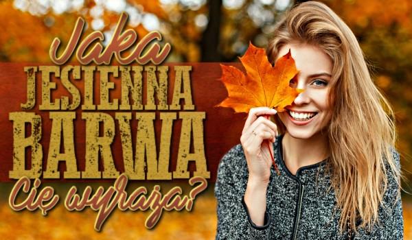 Jaka jesienna barwa Cię wyraża?