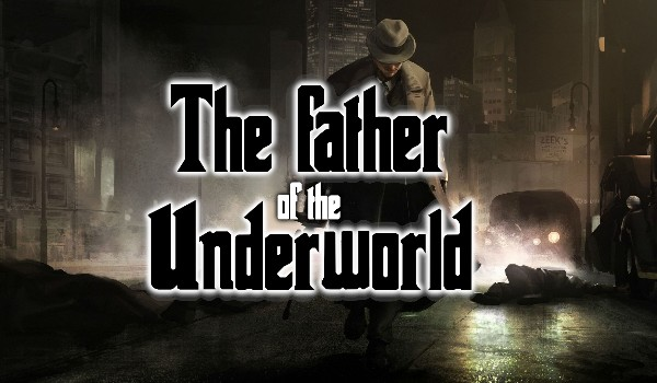 The father of the Underworld – Prolog