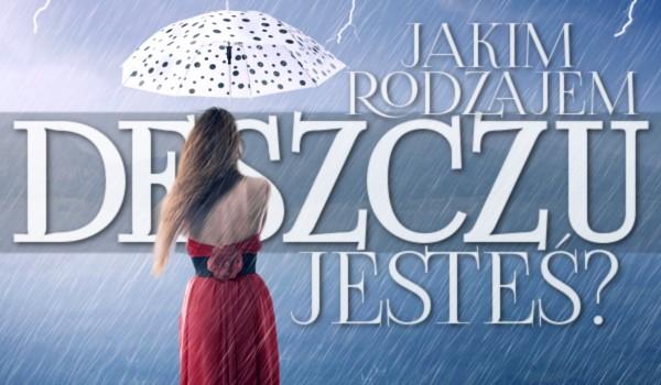Jakim typem deszczu jesteś?