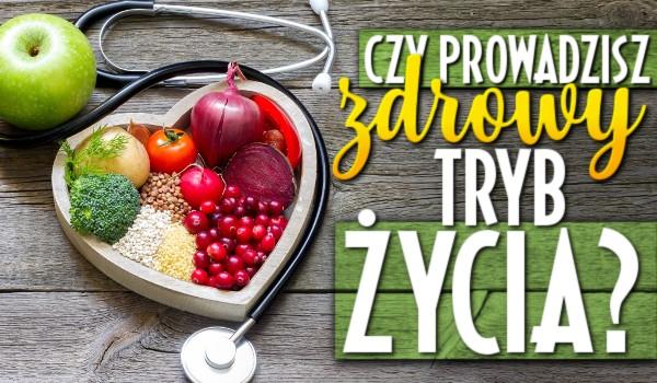 Czy prowadzisz zdrowy tryb życia?