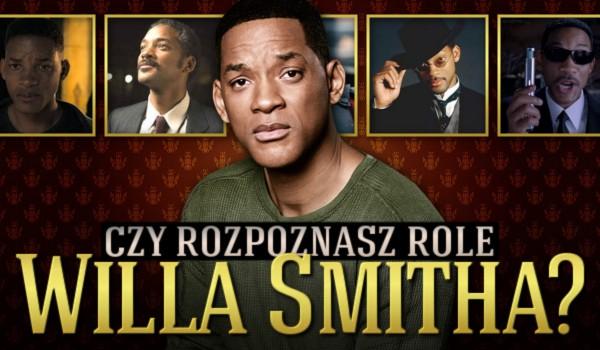 Czy rozpoznasz role Willa Smitha?