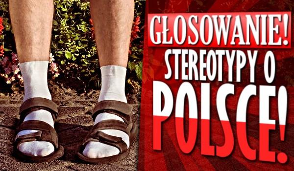 Głosowanie: Stereotypy o Polsce!