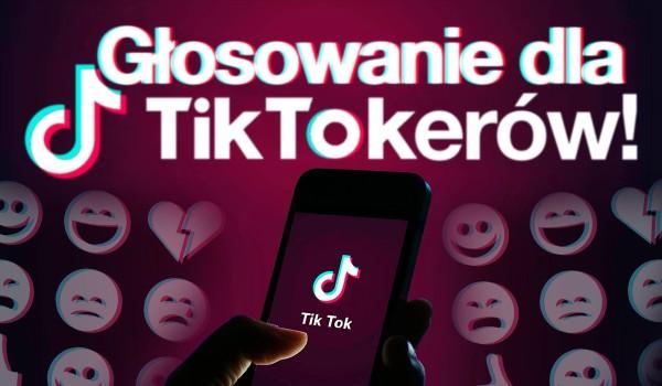 Głosowanie dla TikTokerów!