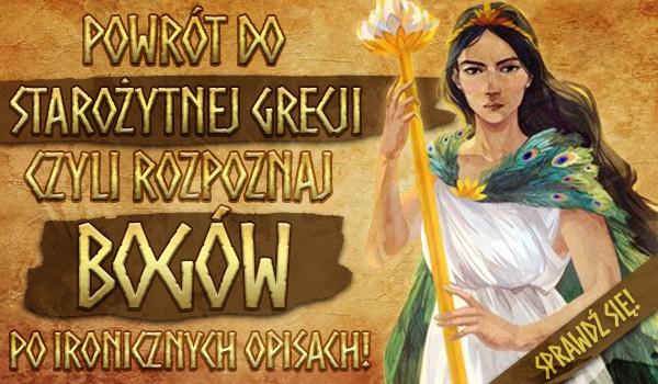 Powrót do starożytnej Grecji, czyli rozpoznaj bogów po ironicznych opisach!