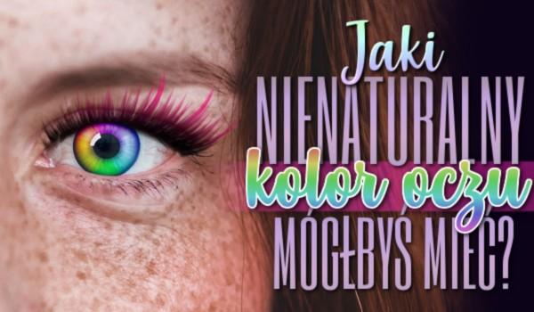 Jaki nienaturalny kolor oczu mógłbyś mieć?