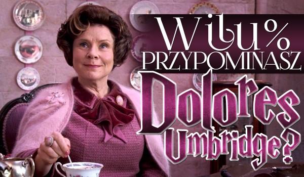W ilu % przypominasz Dolores Jane Umbridge?