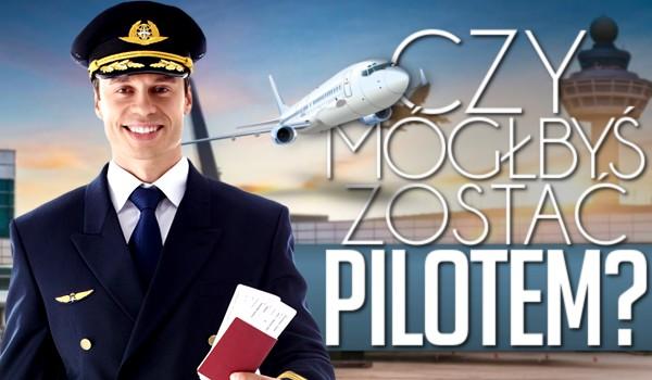 Czy mógłbyś zostać pilotem?