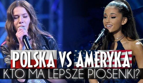 Polska vs. Ameryka: Kto ma lepsze piosenki?