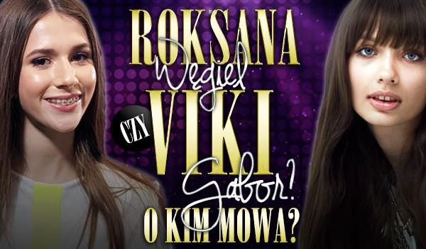 Roksana Węgiel czy Viki Gabor? O kim mowa?