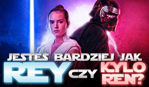Jesteś bardziej jak Rey czy Kylo Ren?