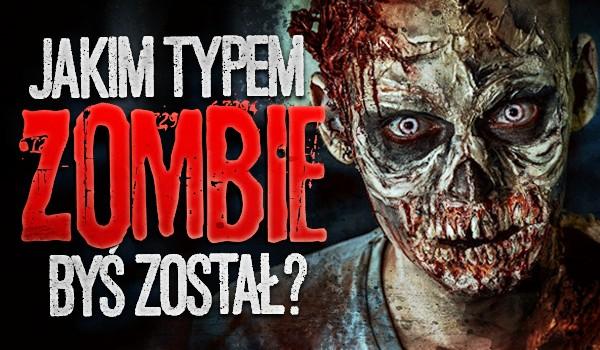 Jakim typem zombie byś został?