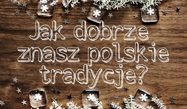 Jak dobrze znasz polskie tradycje?