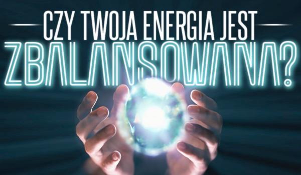 Czy Twoja energia jest zbalansowana?