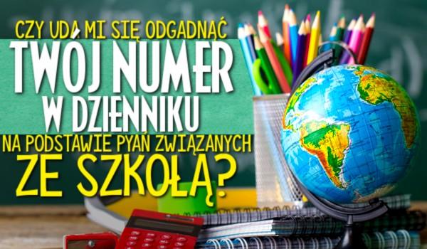 Czy uda mi się odgadnąć twój numer w dzienniku na podstawie pytań związanych ze szkołą?