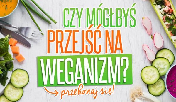 Czy mógłbyś przejść na weganizm?