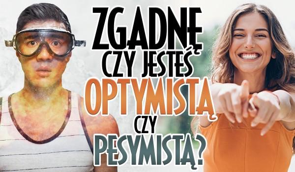 Zgadnę, czy jesteś bardziej optymistą czy pesymistą!