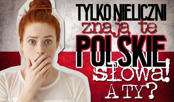 Tylko nieliczni znają te polskie słowa.