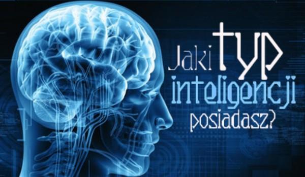 Jaki typ inteligencji posiadasz?