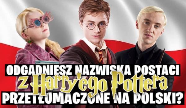 """Odgadniesz nazwiska postaci z """"Harry'ego Pottera"""" przetłumaczone na język polski?"""