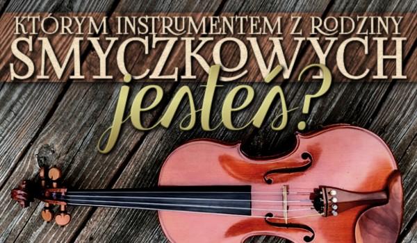 Którym instrumentem z rodziny smyczkowych jesteś?