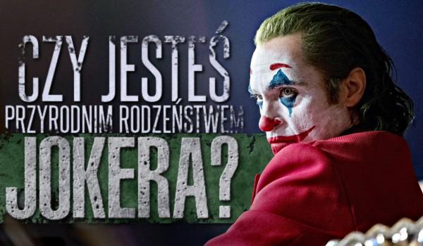 Czy jesteś przyrodnim rodzeństwem Jokera?