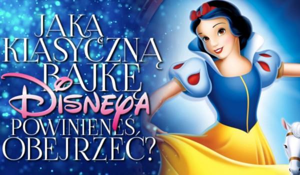 Jaką klasyczną bajkę Disneya powinieneś obejrzeć?