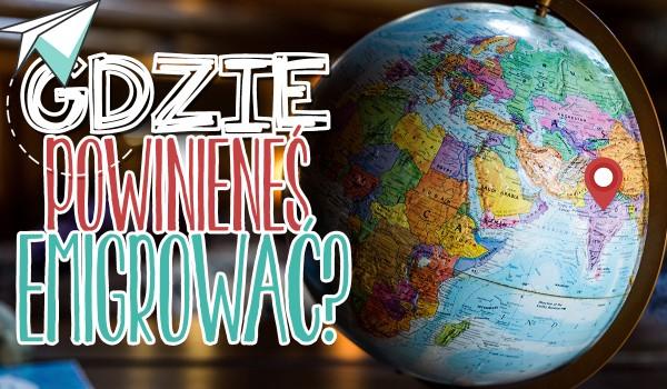 Gdzie powinieneś emigrować?