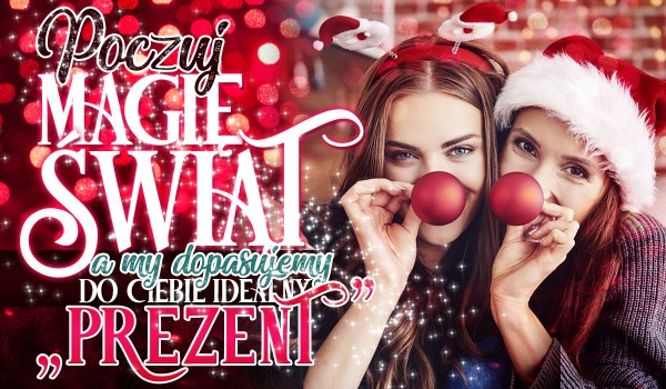 """Poczuj magię świąt, a my dopasujemy do Ciebie idealny """"prezent"""" pod choinkę!"""