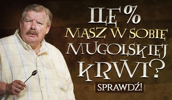 Ile % masz w sobie mugolskiej krwi?