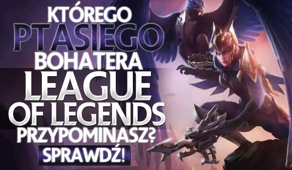 """Którego ptasiego bohatera z """"League Of Legends"""" przypominasz?"""
