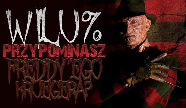 W ilu % przypominasz Freddy'ego Kruegera?