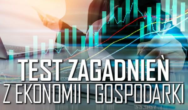 Test zagadnień z ekonomii/gospodarki