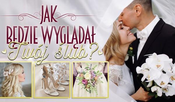 Jak będzie wyglądał Twój ślub?