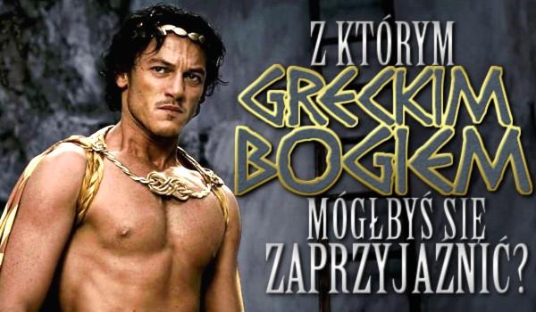 Z jakim greckim bogiem mógłbyś się zaprzyjaźnić?